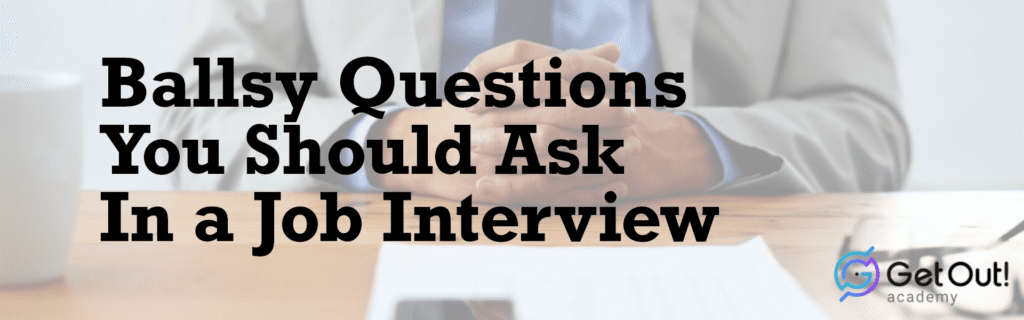 Ballsy Questions You Should Ask In a Job Interview 1
